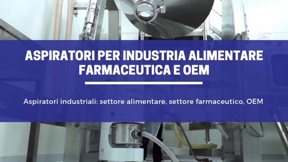 Aspiratori industriali settore alimentare, settore farmaceutico, OEM